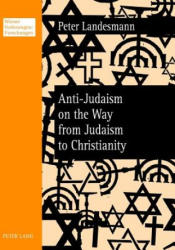 Anti-Judaism on the Way from Judaism to Christianity (ISBN: 9783631621325)