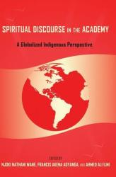 Spiritual Discourse in the Academy - A Globalized Indigenous Perspective (ISBN: 9781433122309)