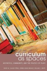 Curriculum as Spaces - Aesthetics, Community, and the Politics of Place (ISBN: 9781433125119)