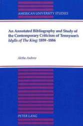 Annotated Bibliography and Study of the Contemporary Criticism of Tennyson's Idylls of the King: 1859-1886 (ISBN: 9780820420844)