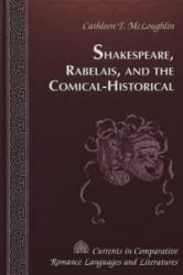Shakespeare, Rabelais, and the Comical-Historical / Cathleen T. Mcloughlin. (ISBN: 9780820440989)