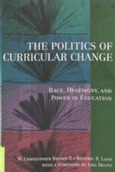 Politics of Curricular Change - Race, Hegemony, and Power in Education (ISBN: 9780820448633)