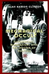 Mechanical Occult - Automatism, Modernism, and the Specter of Politics (ISBN: 9780820469430)