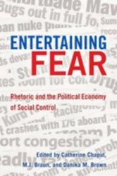 Entertaining Fear - Rhetoric and the Political Economy of Social Control (ISBN: 9781433105869)