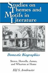 Domestic Biographies - Stowe, Howells, James, and Wharton at Home (ISBN: 9781433112492)