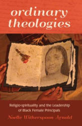 Ordinary Theologies - Religio-Spirituality and the Leadership of Black Female Principals (ISBN: 9781433116353)