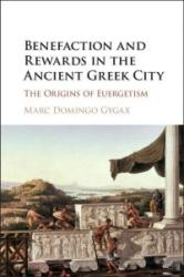 Benefaction and Rewards in the Ancient Greek City - Marc Domingo Gygax (ISBN: 9780521515351)