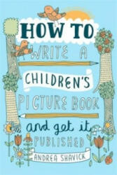 How to Write a Children's Picture Book and Get it Published (ISBN: 9781472135797)