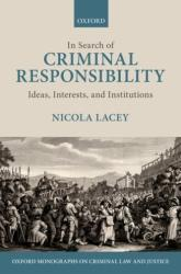 In Search of Criminal Responsibility - Ideas, Interests, and Institutions (ISBN: 9780199248216)
