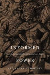 Informed Power - Communication in the Early American South (ISBN: 9780674660182)