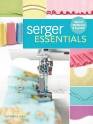 Serger Essentials - Master the Basics and Beyond! (ISBN: 9781440243752)
