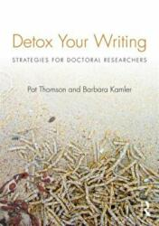 Detox Your Writing - Strategies for Doctoral Researchers (ISBN: 9780415820844)