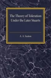 Theory of Toleration Under the Later Stuarts (ISBN: 9781316603680)