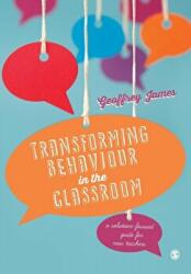 Transforming Behaviour in the Classroom - A Solution-Focused Guide for New Teachers (ISBN: 9781473902312)