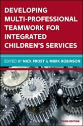 Developing Multiprofessional Teamwork for Integrated Children's Services: Research, Policy, Practice (ISBN: 9780335263967)