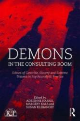 Demons in the Consulting Room - Echoes of Genocide, Slavery and Extreme Trauma in Psychoanalytic Practice (ISBN: 9781138943490)