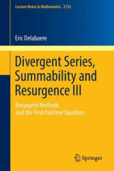 Divergent Series, Summability and Resurgence III - Resurgent Methods and the First Painleve Equation (ISBN: 9783319289991)