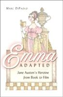 Emma Adapted - Jane Austen's Heroine from Book to Film (ISBN: 9781433100000)