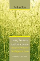 Loss Trauma Resilience: Therapeutic Work with Ambiguous Loss (ISBN: 9780393704495)