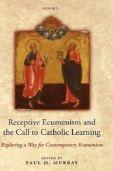 Receptive Ecumenism and the Call to Catholic Learning - Exploring a Way for Contemporary Ecumenism (ISBN: 9780199216451)