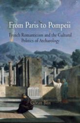 From Paris to Pompeii - French Romanticism and the Cultural Politics of Archaeology (ISBN: 9780812241365)