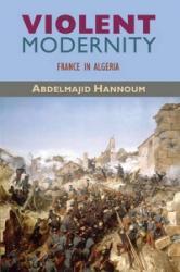 Violent Modernity - France in Algeria (ISBN: 9780674053281)