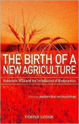 Birth of a New Agriculture - Koberwitz 1924 and the Introduction of Biodynamics (ISBN: 9781906999056)