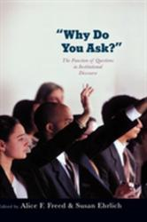 Why Do You Ask? - The Function of Questions in Institutional Discourse (ISBN: 9780195306897)