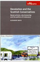 Devolution and the Scottish Conservatives - Banal Activism, Electioneering and the Politics of Irrelevance (ISBN: 9780719079696)