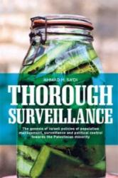 Thorough Surveillance - The Genesis of Israeli Policies of Population Management, Surveillance and Political Control Towards the Palestinian Minority (ISBN: 9780719090585)