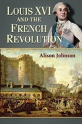 Louis XVI and the French Revolution (ISBN: 9780786473557)