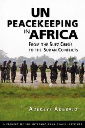 UN Peacekeeping in Africa - From the Suez Crisis to the Sudan Conflicts (ISBN: 9781588267825)