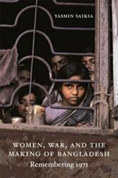 Women, War, and the Making of Bangladesh - Remembering 1971 (ISBN: 9780822350385)