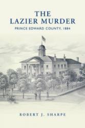 Lazier Murder - Prince Edward County, 1884 (ISBN: 9781442644212)