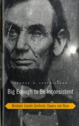 Big Enough to be Inconsistent - Abraham Lincoln Confronts Slavery and Race (ISBN: 9780674027749)