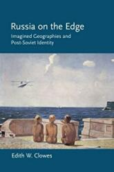 Russia on the Edge - Imagined Geographies and Post-Soviet Identity (ISBN: 9780801477256)