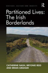 Partitioned Lives - The Irish Borderlands (ISBN: 9781409466727)