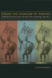 From the Shadow of Empire - Defining the Russian Nation Through Cultural Mythology, 1855-1870 (ISBN: 9780299235949)
