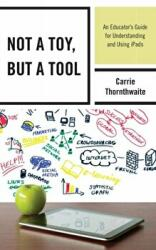 Not a Toy, but a Tool - An Educator's Guide for Understanding and Using iPads (ISBN: 9781475809398)