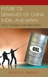 Future Oil Demands of China, India, and Japan - Policy Scenarios and Implications (ISBN: 9780739191811)
