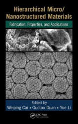 Hierarchical Micro/Nanostructured Materials - Fabrication, Properties, and Applications (ISBN: 9781439876824)