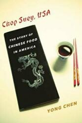Chop Suey, USA - The Story of Chinese Food in America (ISBN: 9780231168922)