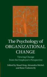 Psychology of Organizational Change - Shaul Oreg, Alexandra Michel, Rune Todnem By (ISBN: 9781107477773)
