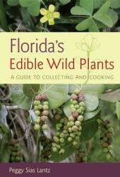 Florida's Edible Wild Plants - Peggy S. Lantz (ISBN: 9780942084382)