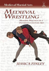 Medieval Wrestling - Modern Practice of a Fifteenth-Century Art (ISBN: 9781937439118)