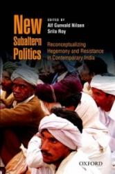 New Subaltern Politics - Reconceptualizing Hegemony and Resistance in Contemporary India (ISBN: 9780199457557)