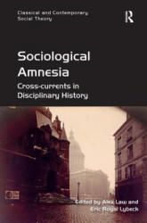 Sociological Amnesia - Cross-Currents in Disciplinary History (ISBN: 9781472442345)