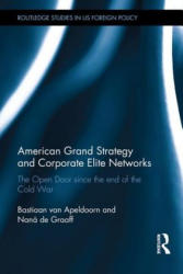 American Grand Strategy and Corporate Elite Networks - The Open Door Since the End of the Cold War (ISBN: 9780415844987)