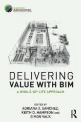 Delivering Value with Bim - A Whole-of-Life Approach (ISBN: 9781138118997)