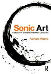 Sonic Art - Adrian Moore (ISBN: 9781138925038)